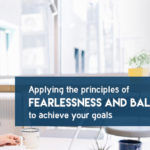 applying the principle of fearlessness and balance to archive your life