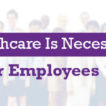 Why Healthcare Is Necessary Is For Your Employees