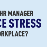 How Can HR Manager Reduce Stress at the Workplace?