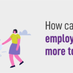How Can You Take Care of Your Employees So That They Contribute More to the Organization